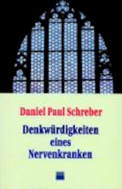 Denkwürdigkeiten eines Nervenkranken - Daniel Paul Schreber