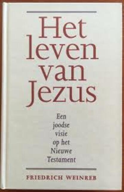 Het leven van Jezus - Friedrich Weinreb, Henk Duerink