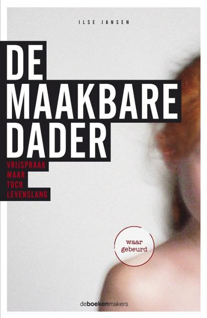 De maakbare dader - Ilse Jansen