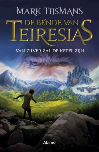 De bende van Teiresias: Van zilver zal de ketel zijn - Tijsmans Mark