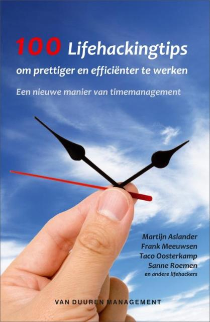 100 Lifehackingtips om prettiger en efficienter te werken - Martijn Aslander