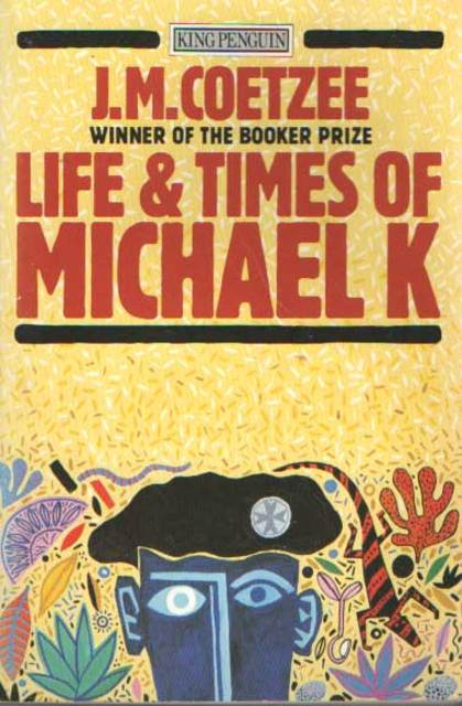 Life and times of Michael K - John Maxwell Coetzee