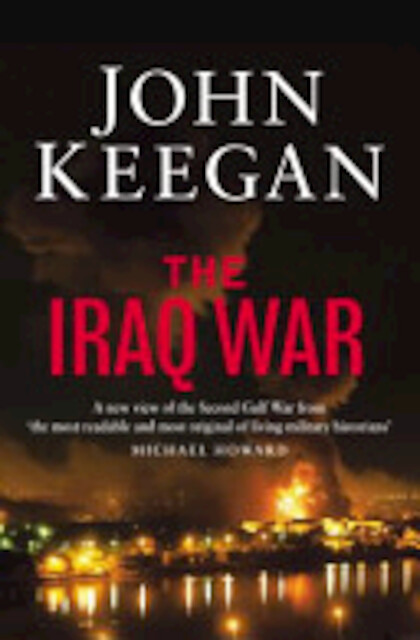 the iraq war john keegan John keegan's the iraq war throughout the study of history, the one constant has always been fluidity as historians consider new evidence or try to view history through a modern point of view, analyses change and history is rewritten.