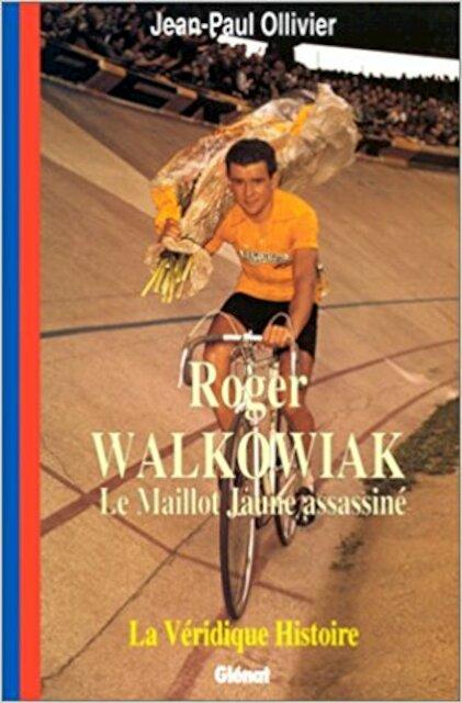 La véridique histoire de Roger Walkowiak - Jean-Paul Ollivier
