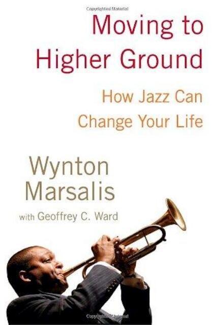 Moving to higher ground - Wynton Marsalis, Geoffrey C. Ward