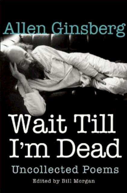 Wait Till I'm Dead - Allen Ginsberg