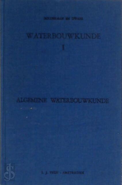 Waterbouwkunde: Algemene waterbouwkunde - M. B. N. Bolderman, A. W. C. Dwars, M. J. Fraanje