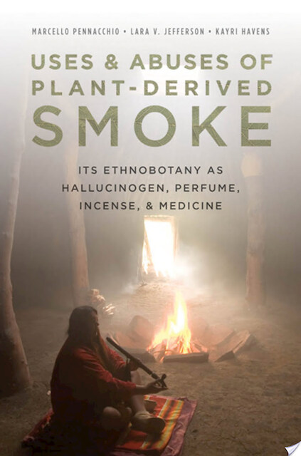 Uses and Abuses of Plant-Derived Smoke - Marcello Pennacchio, Lara Jefferson, Kayri Havens