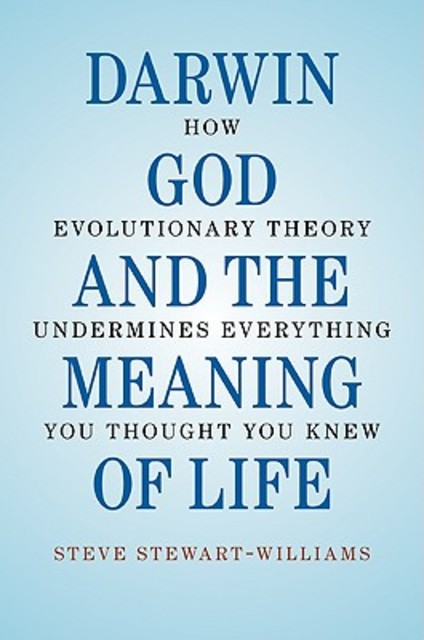 Darwin, God and the Meaning of Life - Steve Stewart-Williams