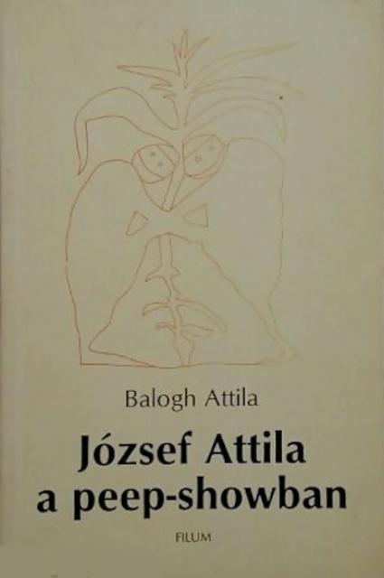 József Attila a peep-showban - Attila Balogh