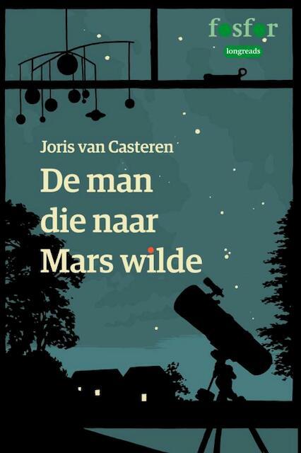 De man die naar Mars wilde - Joris van Casteren