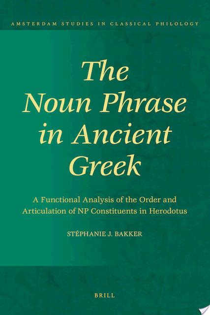 The Noun Phrase in Ancient Greek - Stéphanie J. Bakker