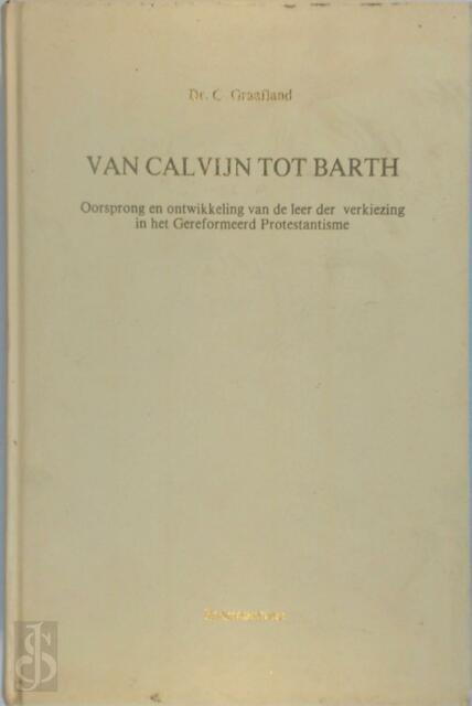 Van Calvijn tot Barth - C. Graafland