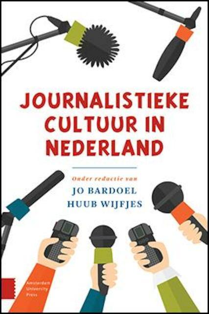 Journalistieke cultuur in Nederland - Jo Bardoel, Huub Wijfjes