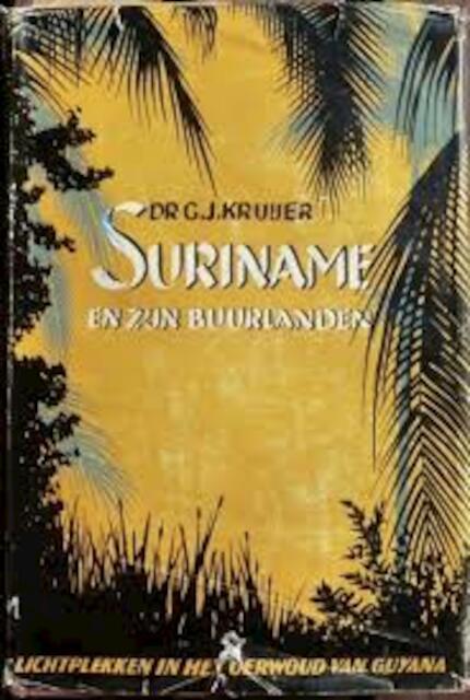 Suriname en zijn buurlanden - Gerardus Johannes Kruijer