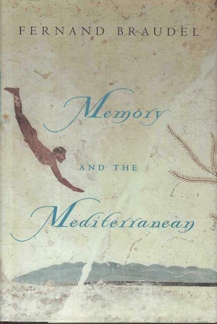 Memory and the Mediterranean - Fernand Braudel, Roselyne De Ayala, Paule Braudel, Siân Reynolds