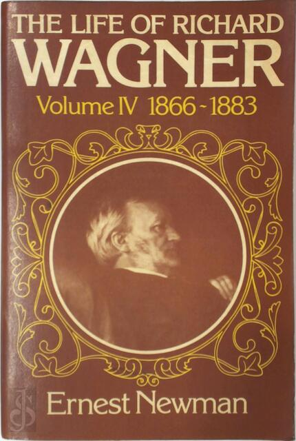 The life of Richard Wagner - Ernest Newman