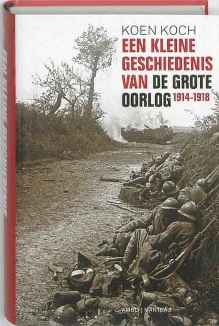 Een Kleine geschiedenis van de Grote Oorlog - K. Koch