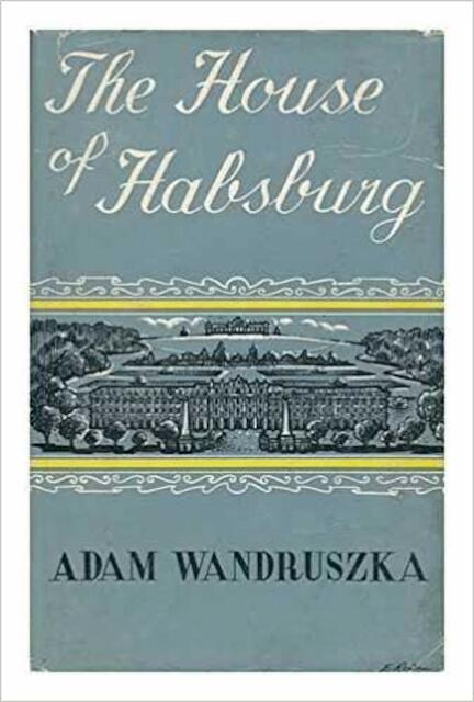 The House of Habsburg - Adam Wandruszka