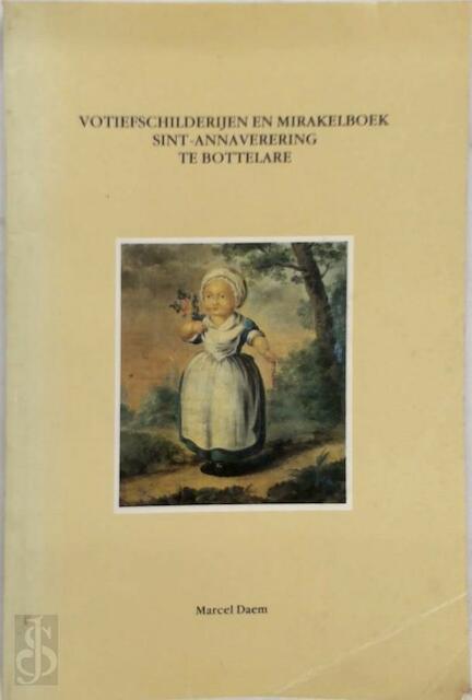 Votiefschilderijen en mirakelboek Sint-Annaverering te Bottelare - Marcel Daem