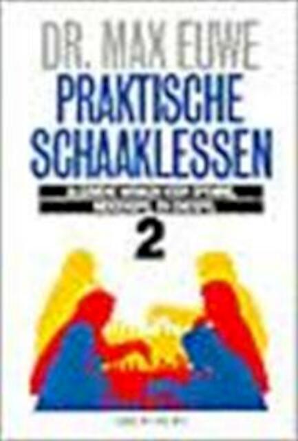 Praktische schaaklessen 2 - Max Euwe