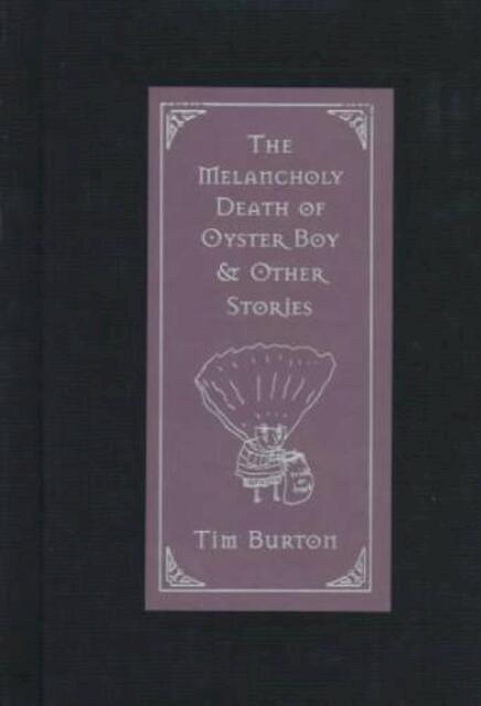 The Melancholy Death of Oyster Boy & Other Stories - Tim Burton