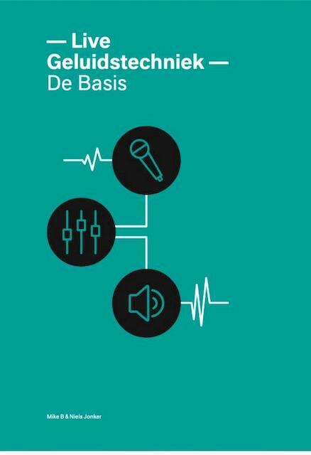 Live geluidstechniek - de basis - B. Mike, Niels Jonker