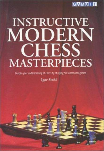 Instructive Modern Chess Masterpieces - Igor Stohl