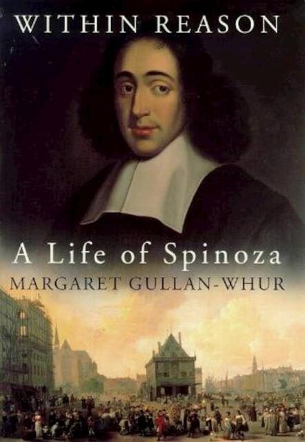 Within reason: A life of Spinoza - Margaret Gullan-Whur