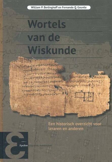 Wortels van de wiskunde - William P. Berlinghoff, Fernando Q. Gouvêa