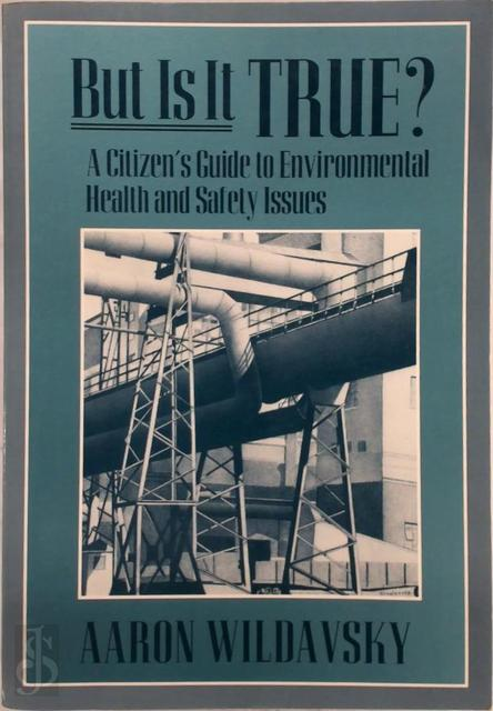 But it is True ? A Citizen's Guide to Environmental Health & Safety Issues (Paper) - Aaron Wildavsky
