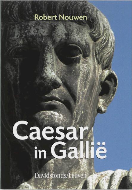 Caesar in Gallie (58-51 v.C.) - Robert Nouwen