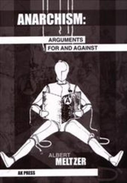anarchism arguments for against meltzer 1 Meltzer, albert, anarchism: arguments for and against (1981) oakland:   volume one: from anarchy to anarchism (300ce to 1939) volume.