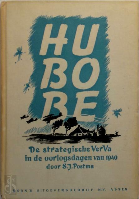 Hu-Bo-Be : de strategische VerVa in de oorlogsdagen van 1940 - S.J. Postma