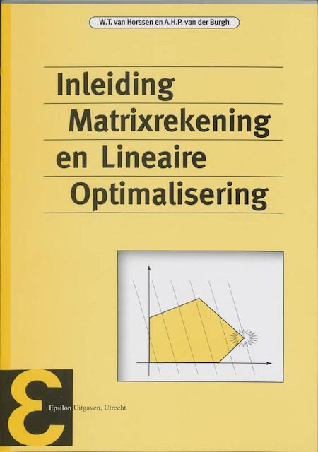 Inleiding matrixrekening en lineaire optimalisering - W.T. van Horssen, A.H.P. van der Burgh