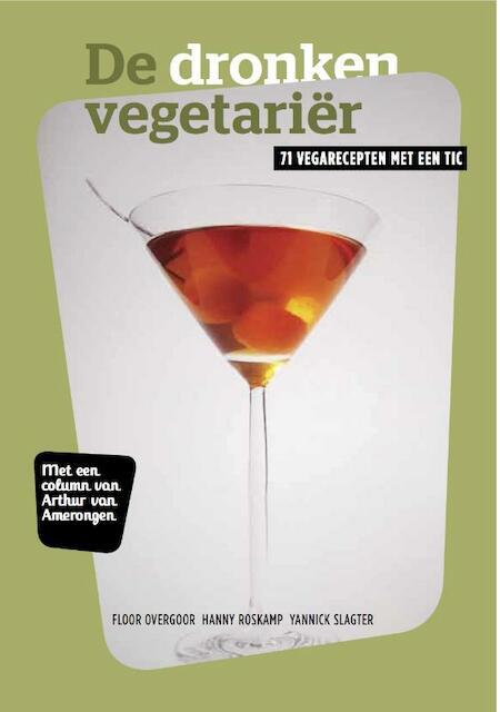 De dronken vegetariër - Floor Overgoor, Hanny Roskamp, Yannick Slagter, Arthur Van Amerongen, Michiel Van Rooij