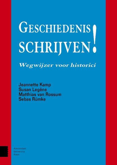Geschiedenis schrijven - Jeannette Kamp, Susan Legêne, Matthias van Rossum, Sebas Rümke