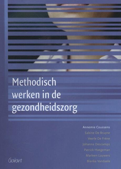 Methodisch werken in de gezondheidszorg - Annemie Coussens, Sabine de Bruyne, Veerle de Frène, Johanna Descamps