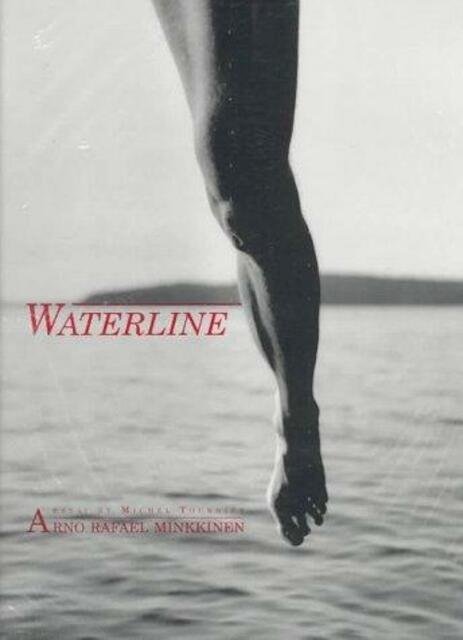 Waterline - Arno Rafael Minkkinen, Michel Tournier