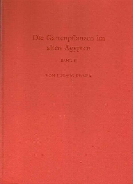 Die Gartenpflanzen im alten Ägypten - Ludwig Keimer