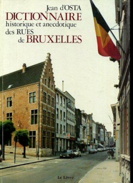 Dictionnaire historique et anecdotique des rues de Bruxelles - Jean D' Osta