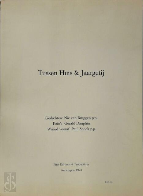Tussen huis & Jaargetij - Nic van Bruggen, Gerald [Foto'S] Dauphin, Paul [Voorw.] Snoek
