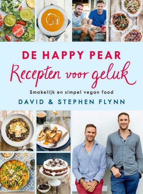De Happy Pear: Recepten voor geluk - David Flynn, Stephen Flynn