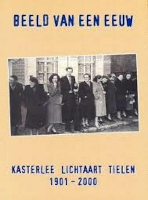 Beeld van een eeuw. Kasterlee, Lichtaart, Tielen 1901-2000 - Unknown
