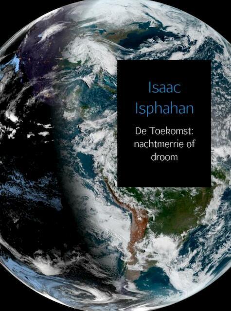 De Toekomst: nachtmerrie of droom - Isaac Isphahan