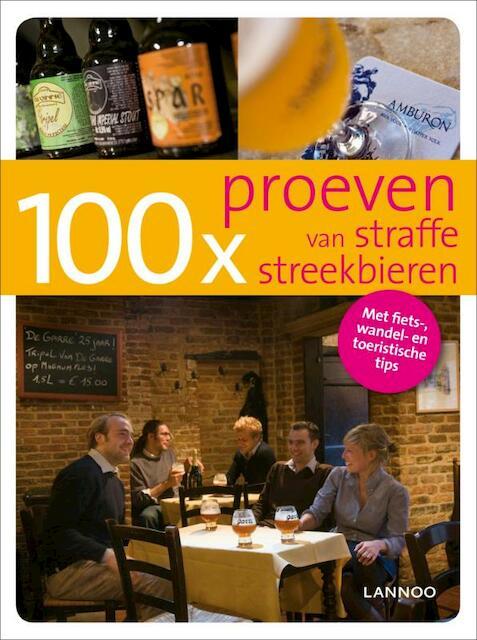 100 x proeven van straffe streekbieren - Bruno Loockx, Sofie Vanrafelghem