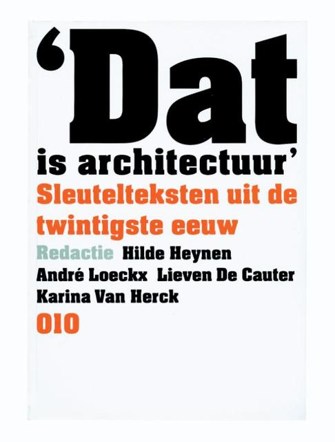 Dat is architectuur: sleutelteksten uit de twintigste eeuw - H. Heynen, A. Loeckx, L. [E.A.] De Cauter