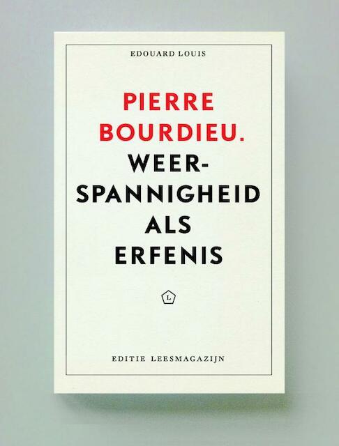 Pierre Bourdieu: Weerspannigheid als erfenis - Edouard Louis, Didier Eribon, Geoffroy De Lagasnerie