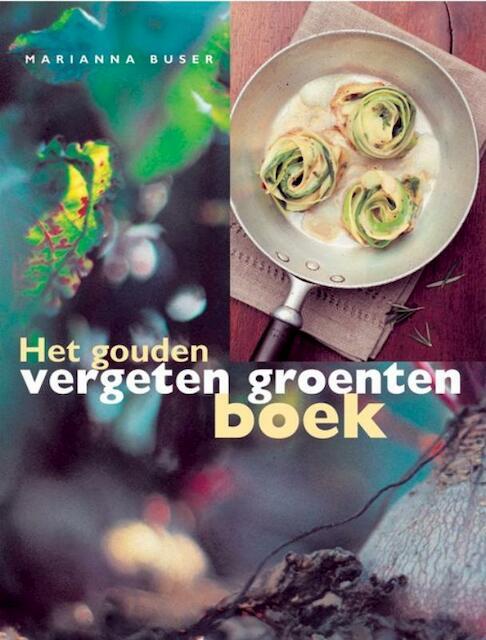 Het gouden vergeten groenten boek - M. Buser