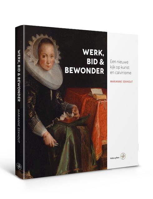 Werk, bid en bewonder - Marianne Eekhout